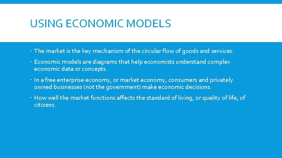 USING ECONOMIC MODELS The market is the key mechanism of the circular flow of
