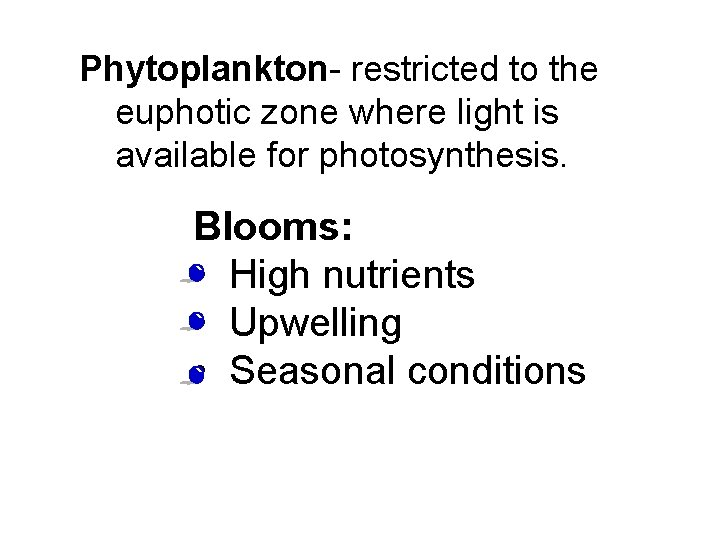 Phytoplankton- restricted to the euphotic zone where light is available for photosynthesis. Blooms: •