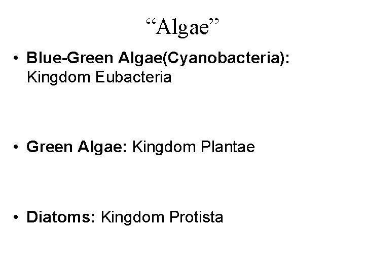 """Algae"" • Blue-Green Algae(Cyanobacteria): Kingdom Eubacteria • Green Algae: Kingdom Plantae • Diatoms: Kingdom"