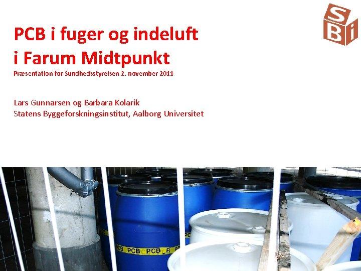 PCB i fuger og indeluft i Farum Midtpunkt Præsentation for Sundhedsstyrelsen 2. november 2011