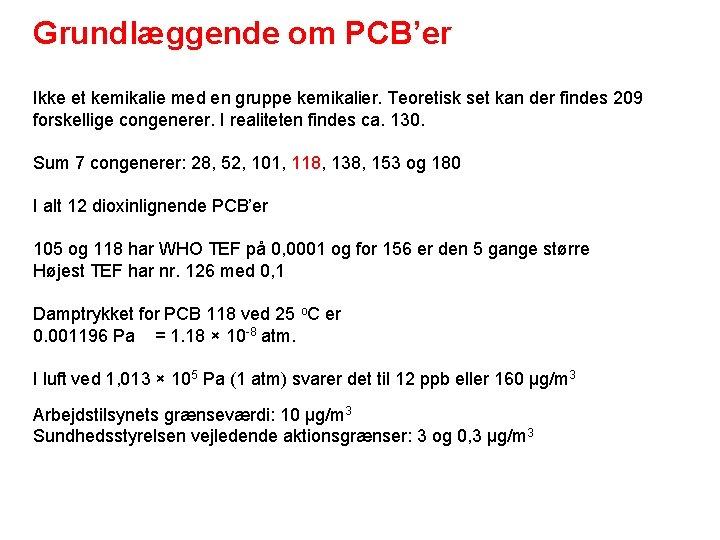 Grundlæggende om PCB'er Ikke et kemikalie med en gruppe kemikalier. Teoretisk set kan der