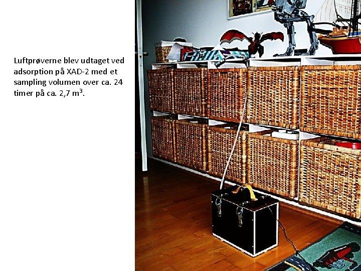 Luftprøverne blev udtaget ved adsorption på XAD-2 med et sampling volumen over ca. 24