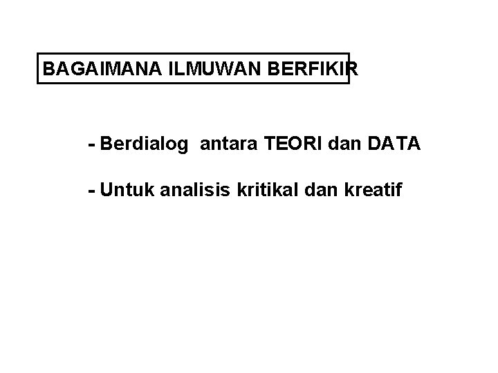 BAGAIMANA ILMUWAN BERFIKIR - Berdialog antara TEORI dan DATA - Untuk analisis kritikal dan