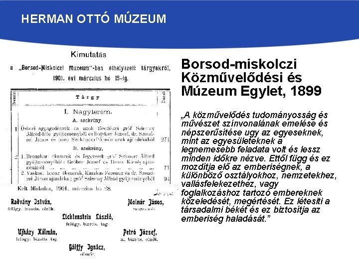 """HERMAN OTTÓ MÚZEUM Borsod-miskolczi Közművelődési és Múzeum Egylet, 1899 """"A közművelődés tudományosság és művészet"""