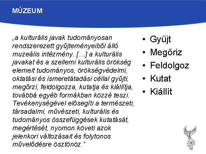 """MÚZEUM """"a kulturális javak tudományosan rendszerezett gyűjteményeiből álló muzeális intézmény. […] a kulturális javakat"""