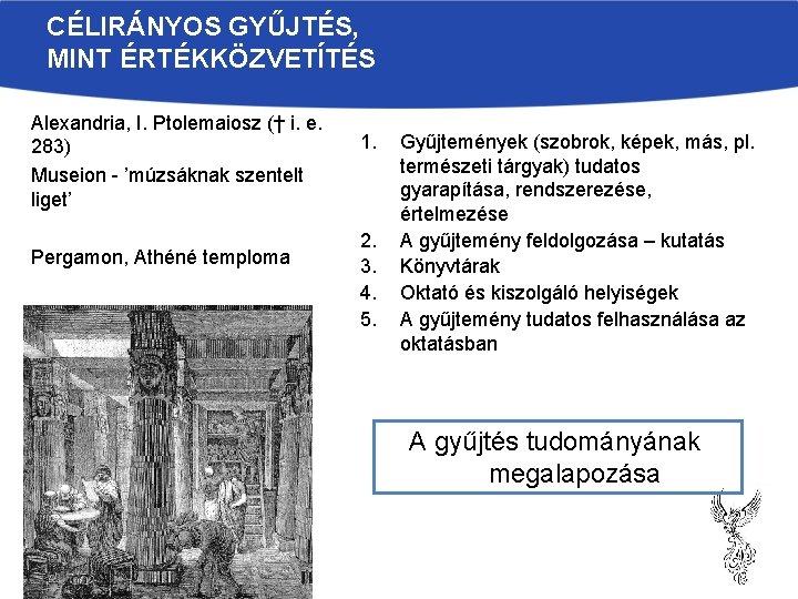 CÉLIRÁNYOS GYŰJTÉS, MINT ÉRTÉKKÖZVETÍTÉS Alexandria, I. Ptolemaiosz († i. e. 283) Museion - 'múzsáknak