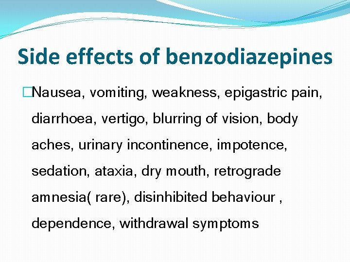 Side effects of benzodiazepines �Nausea, vomiting, weakness, epigastric pain, diarrhoea, vertigo, blurring of vision,