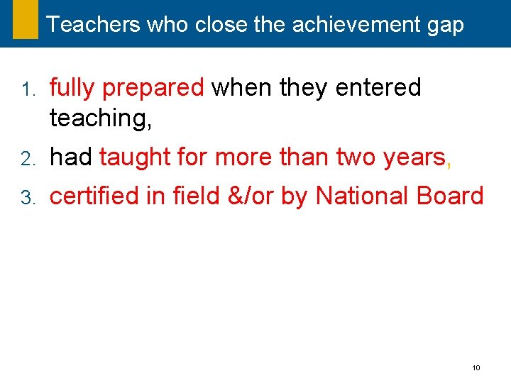 Teachers who close the achievement gap 1. fully prepared when they entered teaching, 2.