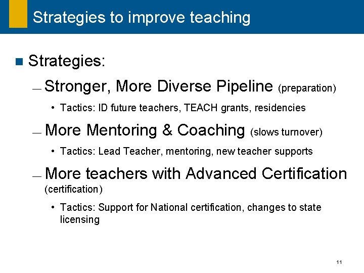 Strategies to improve teaching n Strategies: ¾ Stronger, More Diverse Pipeline (preparation) • Tactics: