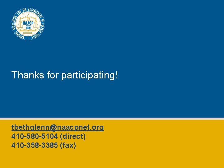 Thanks for participating! tbethglenn@naacpnet. org 410 -580 -5104 (direct) 410 -358 -3385 (fax)