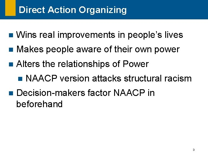 Direct Action Organizing n Wins real improvements in people's lives n Makes people aware