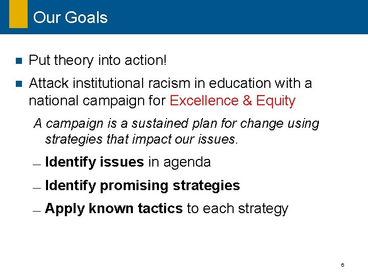Our Goals n Put theory into action! n Attack institutional racism in education with