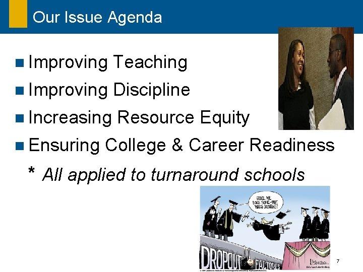 Our Issue Agenda n Improving Teaching n Improving Discipline n Increasing Resource Equity n