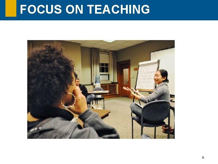 FOCUS ON TEACHING 9