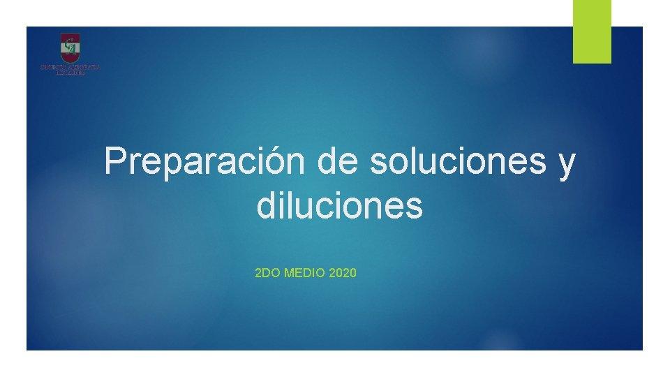 Preparación de soluciones y diluciones 2 DO MEDIO 2020