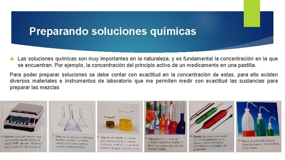 Preparando soluciones químicas Las soluciones químicas son muy importantes en la naturaleza, y es