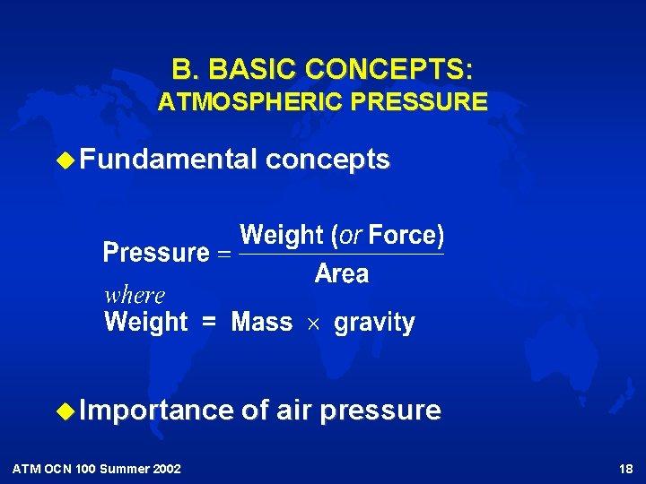 B. BASIC CONCEPTS: ATMOSPHERIC PRESSURE u Fundamental u Importance ATM OCN 100 Summer 2002