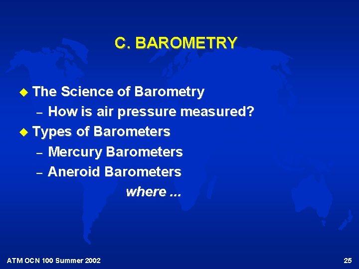 C. BAROMETRY u The Science of Barometry – How is air pressure measured? u