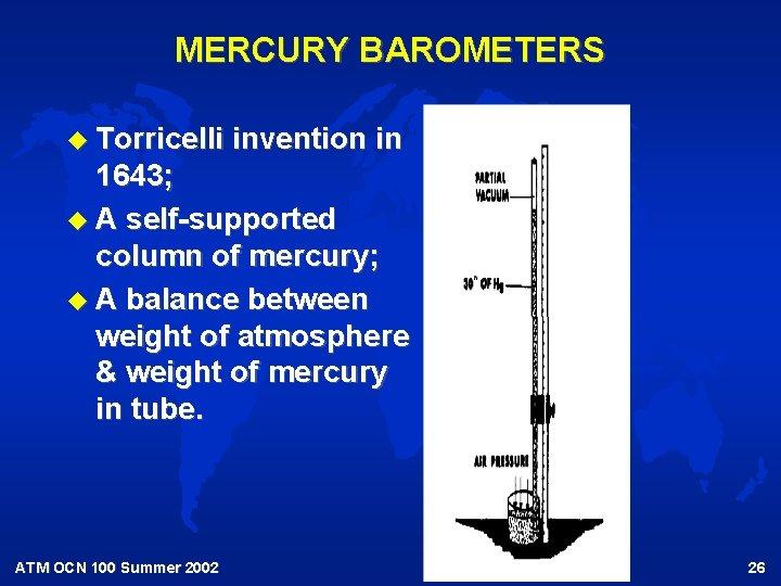 MERCURY BAROMETERS u Torricelli invention in 1643; u A self-supported column of mercury; u