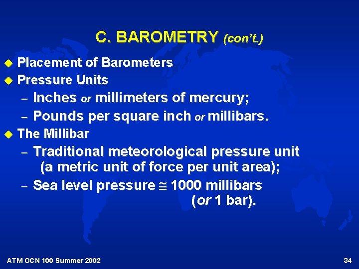 C. BAROMETRY (con't. ) Placement of Barometers u Pressure Units u – – u