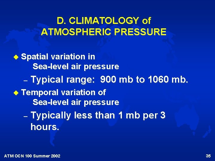 D. CLIMATOLOGY of ATMOSPHERIC PRESSURE u Spatial variation in Sea-level air pressure – Typical