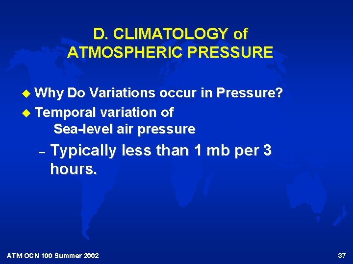 D. CLIMATOLOGY of ATMOSPHERIC PRESSURE u Why Do Variations occur in Pressure? u Temporal