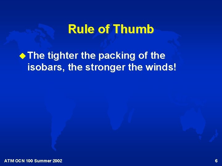 Rule of Thumb u The tighter the packing of the isobars, the stronger the
