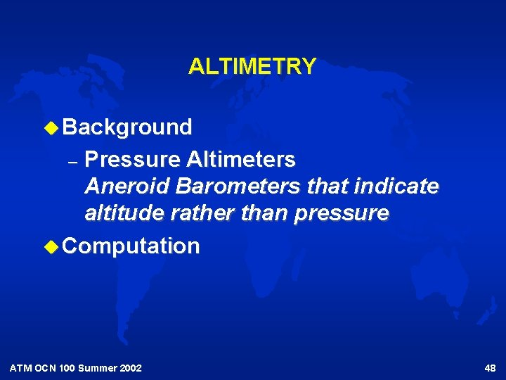 ALTIMETRY u Background Pressure Altimeters Aneroid Barometers that indicate altitude rather than pressure u