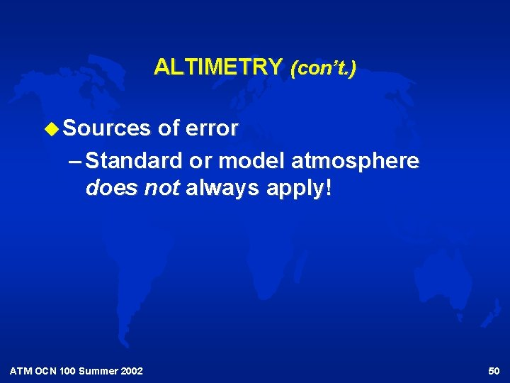 ALTIMETRY (con't. ) u Sources of error – Standard or model atmosphere does not