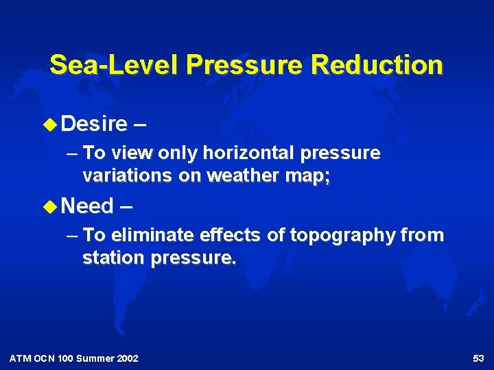 Sea-Level Pressure Reduction u Desire – – To view only horizontal pressure variations on