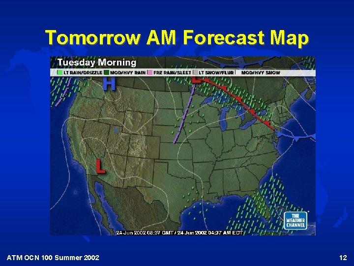 Tomorrow AM Forecast Map ATM OCN 100 Summer 2002 12