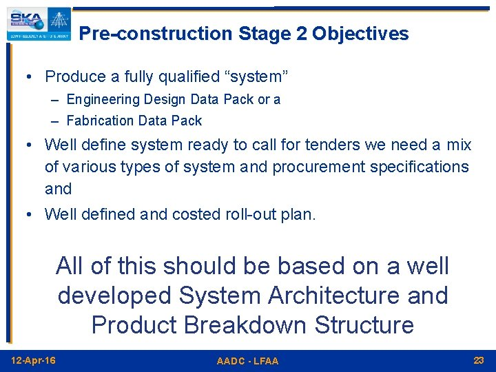 """Pre-construction Stage 2 Objectives • Produce a fully qualified """"system"""" – Engineering Design Data"""