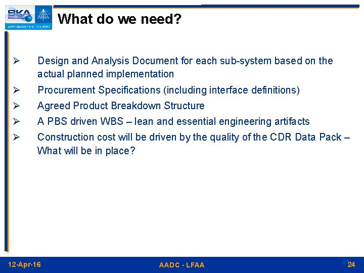 What do we need? Ø Design and Analysis Document for each sub-system based on