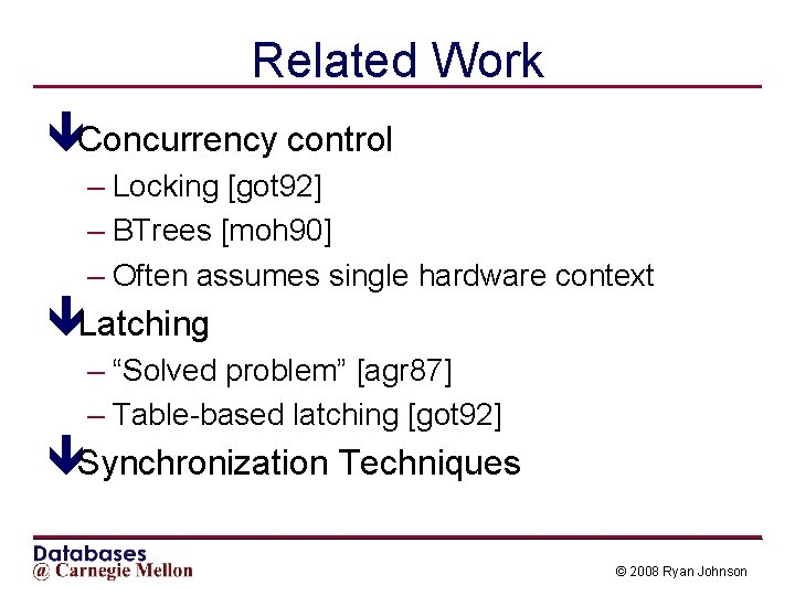 Related Work êConcurrency control – Locking [got 92] – BTrees [moh 90] – Often