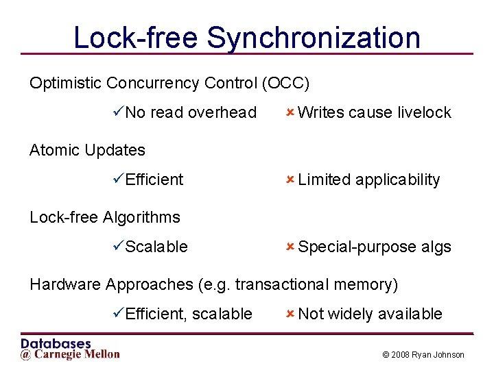 Lock-free Synchronization Optimistic Concurrency Control (OCC) üNo read overhead û Writes cause livelock Atomic