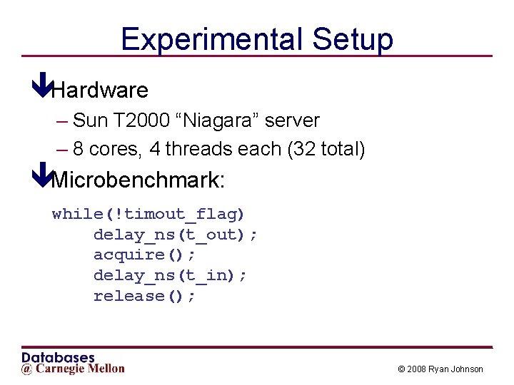 "Experimental Setup êHardware – Sun T 2000 ""Niagara"" server – 8 cores, 4 threads"