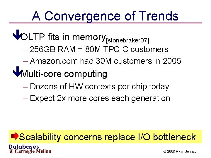 A Convergence of Trends êOLTP fits in memory[stonebraker 07] – 256 GB RAM =