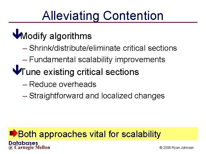 Alleviating Contention êModify algorithms – Shrink/distribute/eliminate critical sections – Fundamental scalability improvements êTune existing