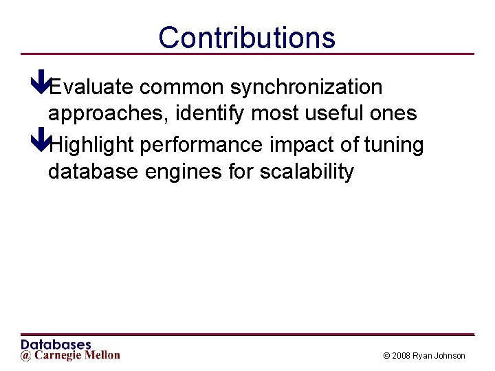 Contributions êEvaluate common synchronization approaches, identify most useful ones êHighlight performance impact of tuning