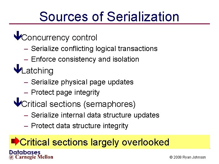 Sources of Serialization êConcurrency control – Serialize conflicting logical transactions – Enforce consistency and