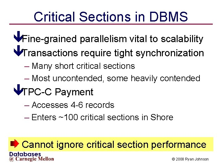 Critical Sections in DBMS êFine-grained parallelism vital to scalability êTransactions require tight synchronization –