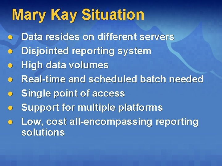 Mary Kay Situation l l l l Data resides on different servers Disjointed reporting