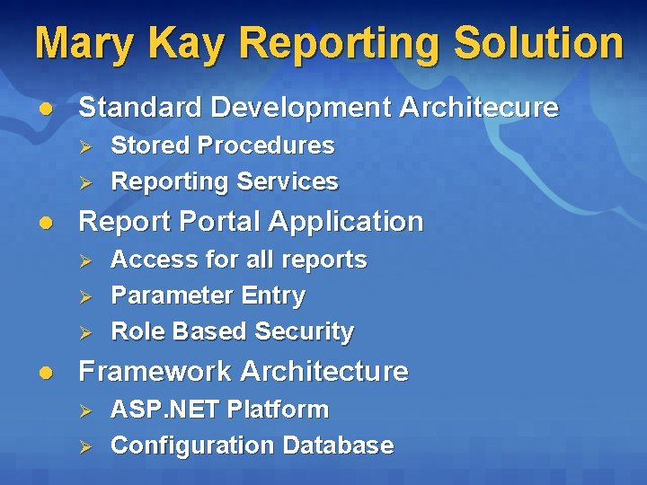 Mary Kay Reporting Solution l Standard Development Architecure Ø Ø l Report Portal Application