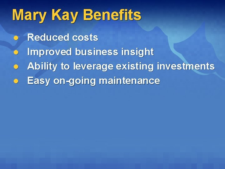 Mary Kay Benefits l l Reduced costs Improved business insight Ability to leverage existing
