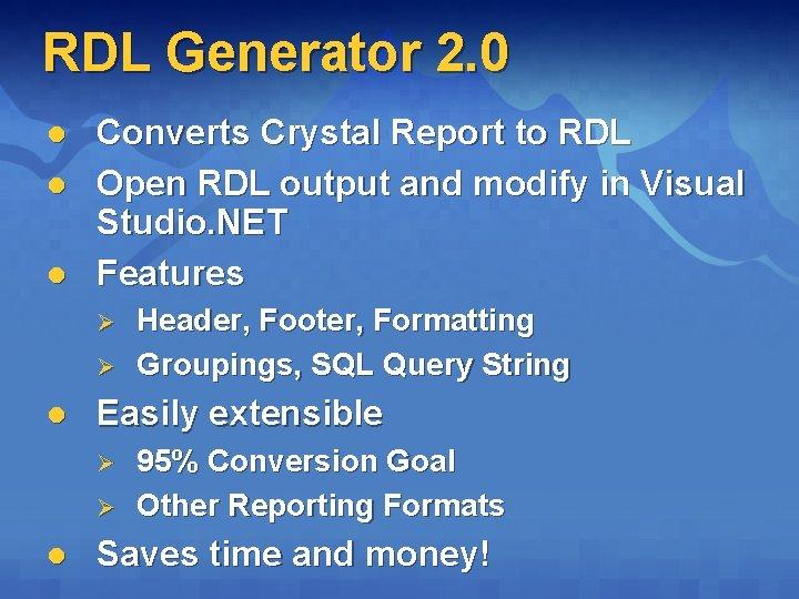 RDL Generator 2. 0 l l l Converts Crystal Report to RDL Open RDL