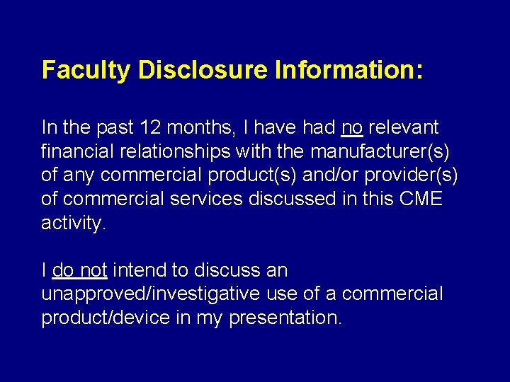 Faculty Disclosure Information: In the past 12 months, I have had no relevant financial