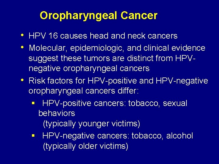 Oropharyngeal Cancer • HPV 16 causes head and neck cancers • Molecular, epidemiologic, and