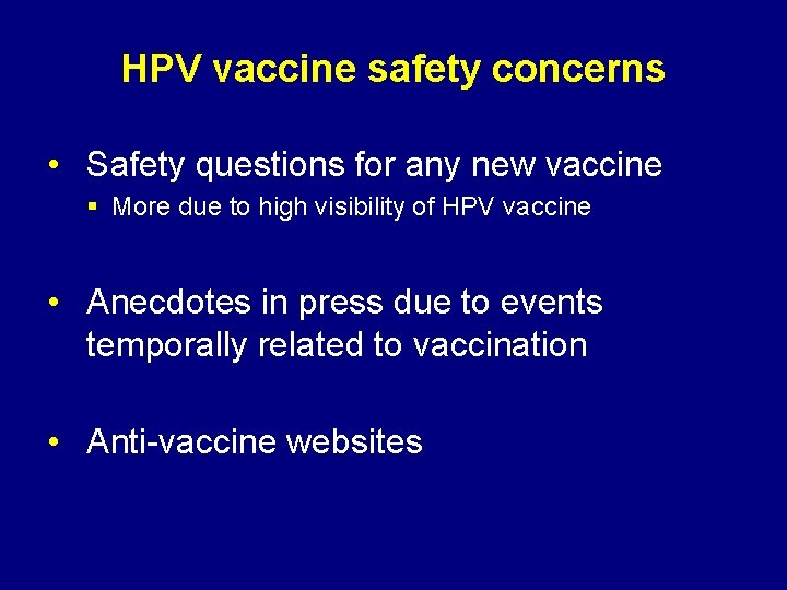 HPV vaccine safety concerns • Safety questions for any new vaccine § More due
