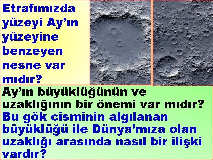 Etrafımızda yüzeyi Ay'ın yüzeyine benzeyen nesne var mıdır? Ay'ın büyüklüğünün ve uzaklığının bir önemi