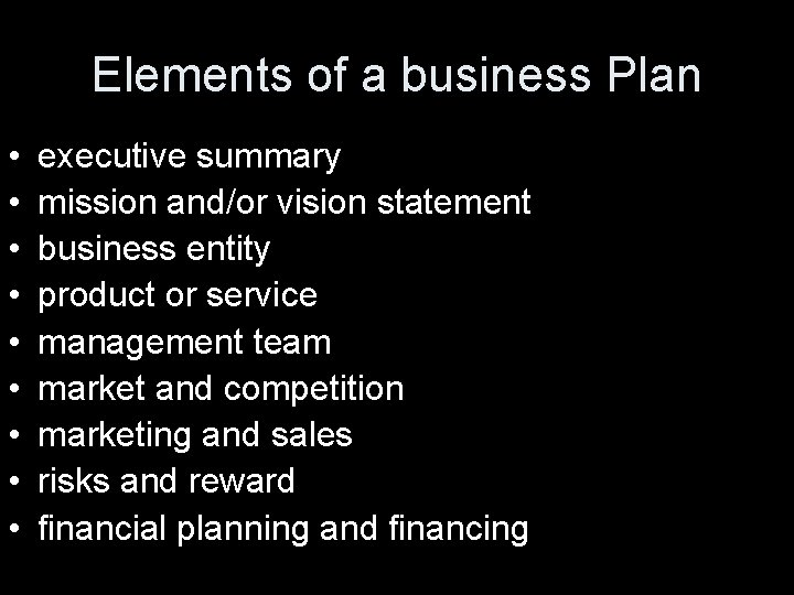 Elements of a business Plan • • • executive summary mission and/or vision statement